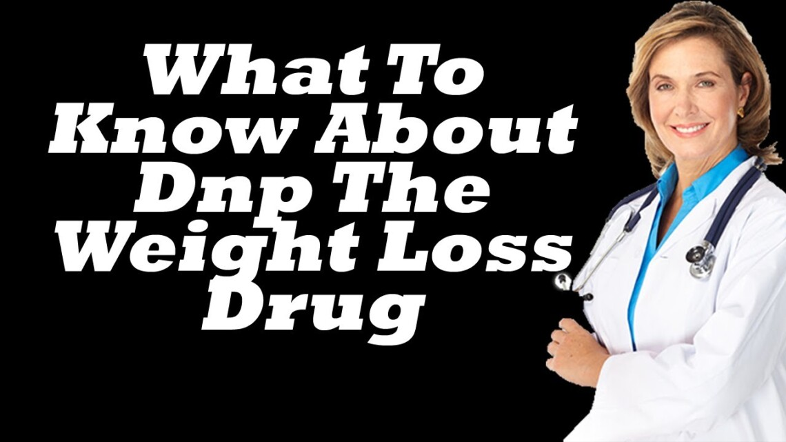 What To Know About Dnp The Weight Loss Drug