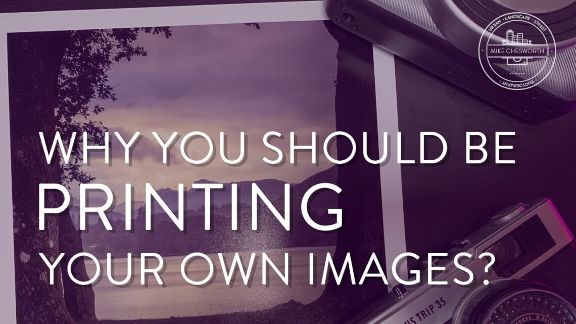 Why you SHOULD be PRINTING your own images? – Photo Printing Tips